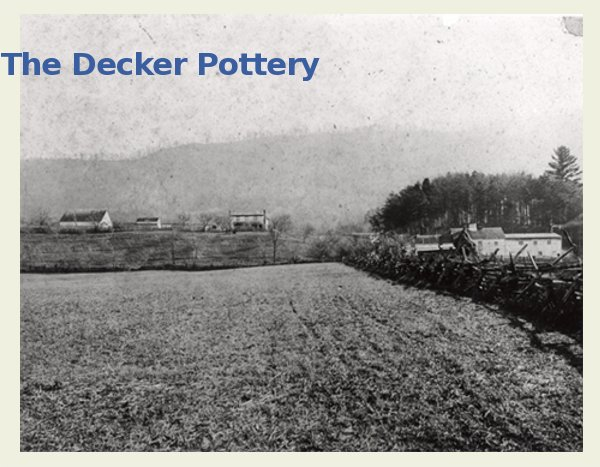 The Decker home and pottery buildings c 1895. Burbage1.